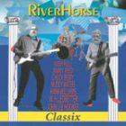 RiverHorse - Classix