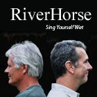 RiverHorse - Sing Yourself Wet